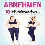 Abnehmen: 10 relativ unbekannte Methoden um dauerhaft schlank zu bleiben | Sophia Thiemann,Lena Berger
