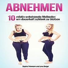 Abnehmen: 10 relativ unbekannte Methoden um dauerhaft schlank zu bleiben Hörbuch von Sophia Thiemann, Lena Berger Gesprochen von: Marvin Jost
