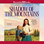 Shadow of the Mountains (       UNABRIDGED) by Lynn Morris, Gilbert Morris Narrated by Kate Forbes