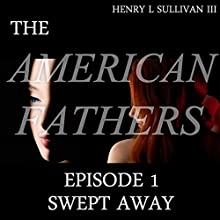 Swept Away: The American Fathers, Episode 1 (       UNABRIDGED) by Henry Sullivan Narrated by Adrianne Curry, Amy Montgomery, Deb Doetzer