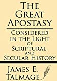 The Great Apostasy: Considered In The Light Of Scriptural And Secular History