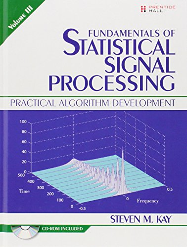 Fundamentals of Statistical Signal Processing, Volume III:Practical   Algorithm Development: 3 (Prentice-Hall Signal Processing Series)