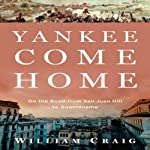Yankee Come Home: On the Road from San Juan Hill to Guantánamo | William Craig