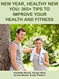 New Year, Healthy New You: 365+ Tips to Improve Your Health and Fitness (Health Matters Book 31)