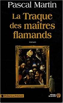 La traque des ma�tres flamands par Martin