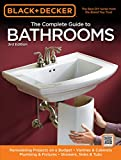 Black & Decker The Complete Guide to Bathrooms, Third Edition: *Remodeling on a budget * Vanities & Cabinets * Plumbing & Fixtures * Showers, Sinks & Tubs (Black & Decker Complete Guide)