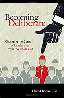 Becoming Deliberate: Changing The Game Of Leadership From The Inside Out