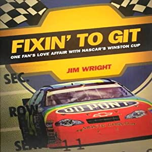 Fixin' to Git: One Fan's Love Affair with NASCAR's Winston Cup | [Jim Wright]