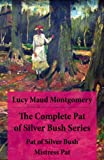 The Complete Pat of Silver Bush Series: Pat of Silver Bush + Mistress Pat