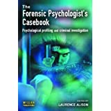 Forensic Psychologists Casebook: Psychological profiling and criminal investigation ~ Laurence Alison