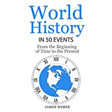 World History in 50 Events: From the Beginning of Time to the Present Audiobook by James Weber Narrated by Clive Johnson