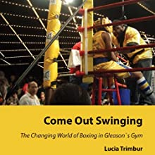 Come Out Swinging: The Changing World of Boxing in Gleason's Gym (       UNABRIDGED) by Lucia Trimbur Narrated by Anne Brendle