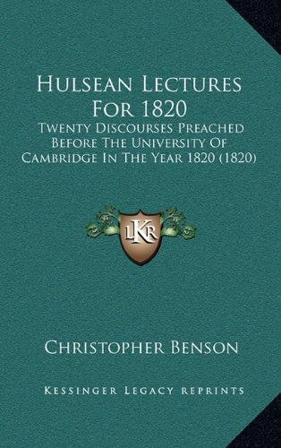 Hulsean Lectures for 1820: Twenty Discourses Preached Before the University of Cambridge in the Year 1820 (1820)