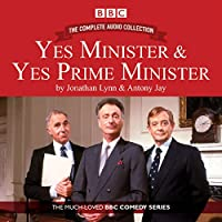 Yes Minister & Yes Prime Minister - The Complete Audio Collection  by Antony Jay, Jonathan Lynn Narrated by Paul Eddington, Nigel Hawthorn,  full cast