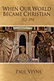 img - for When Our World Became Christian: 312 - 394 book / textbook / text book