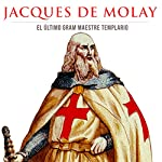 Jacques de Molay: El Ultimo Gran Maestre Templario [The Last Grand Master of the Knights Templar] |  Online Studio Productions