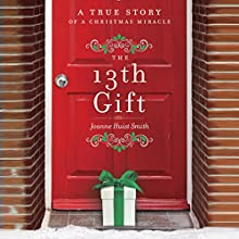 The 13th Gift: A True Story of a Christmas Miracle (       UNABRIDGED) by Joanne Huist Smith Narrated by Joanne Huist Smith