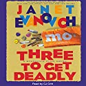 Three to Get Deadly Audiobook by Janet Evanovich Narrated by C. J. Critt