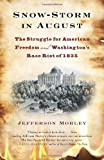 Snow-Storm in August: The Struggle for American Freedom and Washington's Race Riot of 1835