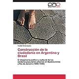 Construcción de la ciudadanía en Argentina y Brasil: El imaginario político y cultural de los sectores populares...