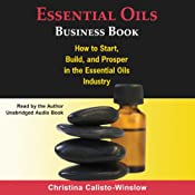 Essential Oils Business Book: How to Start, Build, and Prosper in the Essential Oils Industry | [Christina Calisto-Winslow]