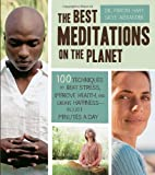 The Best Meditations on the Planet: 100 Techniques to Beat Stress, Improve Health, and Create Happiness-In Just Minutes A Day (1592334598) by Hart Ph.D., Martin