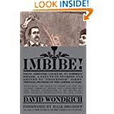 "Imbibe!: From Absinthe Cocktail to Whiskey Smash, a Salute in Stories and Drinks to ""Professor"" Jerry Thomas,... by David Wondrich"