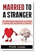 Married to a Stranger: An Alternative Approach to Simply Coping with Alzheimer?s Disease