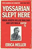 Erica Heller Yossarian Slept Here: When Joseph Heller was Dad and Life was a Catch-22