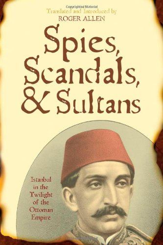 Spies, Scandals, and Sultans: Istanbul in the Twilight of the Ottoman Empire (New Dialogues in Philosophy)