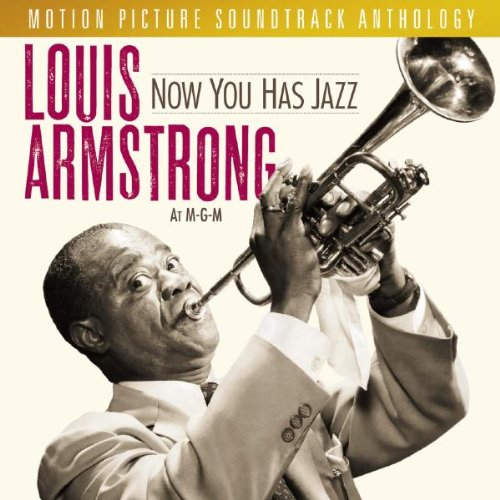Now You Has Jazz: Louis Armstrong At M-G-M - Motion Picture Soundtrack Anthology