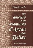 echange, troc Chevalier de P. - Les amours et les avantures d'Arcan et de Belize
