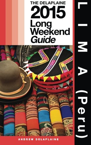 LIMA (Peru) - The Delaplaine 2015 Long Weekend Guide (Long Weekend Guides)