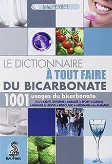 Le dictionnaire à tout faire du bicarbonate : 1.001 usages du bicarbonate