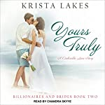 Yours Truly: Billionaires and Brides, Book 2   Krista Lakes