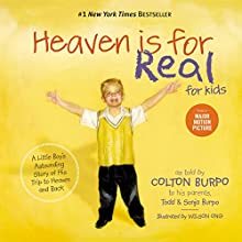 Heaven Is for Real for Kids: A Little Boy's Astounding Story of His Trip to Heaven and Back Audiobook by Todd Burpo, Sonja Burpo, Colton Burpo Narrated by Colton Burpo, Sonja Burpo, Todd Burpo