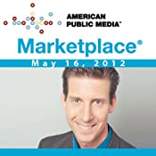 Marketplace, May 16, 2012 | [Kai Ryssdal]