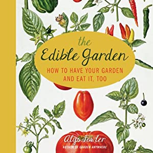 The Edible Garden: How to Have Your Garden and Eat It, Too | [Alys Fowler]