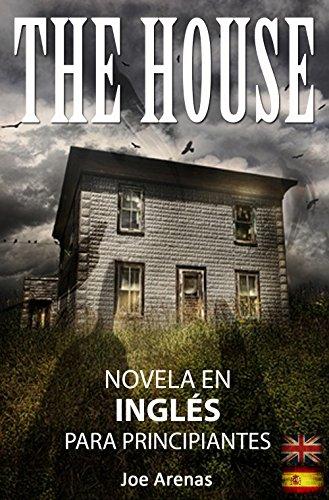 The House: Novela de Terror para Aprender Inglés con Textos Paralelos (Bilingüe: Inglés - Español): Novela en Inglés para Principiantes (Novelas en Inglés nº 2)