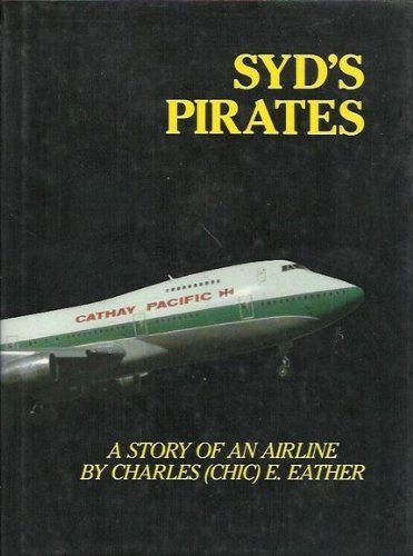 syds-pirates-a-story-of-an-airline-cathay-pacific-airways-by-charles-eather-1985-05-03