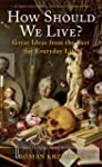 How Should We Live?: Great Ideas from...
