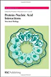 Protein-Nucleic Acid Interactions: Structural Biology (RSC Biomolecular Sciences)