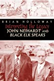 img - for Interpreting the Legacy: John Neihardt and Black Elk Speaks book / textbook / text book