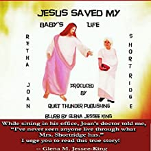 Jesus Saved My Baby's Life (       UNABRIDGED) by Retha J. Shortridge Narrated by Cathy Burnham Martin