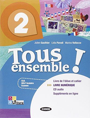 Tous ensemble! Livre de l'eleve-Cahier d'exercices. Livre numerique. Con CD Audio. Per la Scuola media: TOUS ENSEMBLE 2+CD +LD