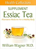 The Essiac Tea Supplement: Alternative Medicine for a Healthy Body (Health Collection)