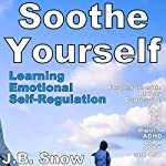 Soothe Yourself: Learning Emotional Self-Regulation: Transcend Mediocrity, Book 88 | J. B. Snow