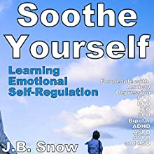 Soothe Yourself: Learning Emotional Self-Regulation: Transcend Mediocrity, Book 88 Audiobook by J. B. Snow Narrated by Natalie Stackhouse