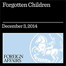 Forgotten Children (Foreign Affairs): What Romania Can Tell Us About Institutional Care (       UNABRIDGED) by Charles A. Nelson Narrated by Nathan A. Fox, Charles H. Zeanah, Kevin Stillwell