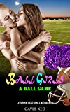 Lesbian Romance: Ball Girls a Ball Game (Lesbian Contemporary New Adult and College Football Romance) (LGBT Comedy Alpha Mystery Seduced Power of Love United States Sports Short Stories)